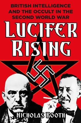 Lucifer Rising: British Intelligence and the Occult in the Second World War (Hardback)