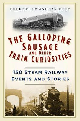 The Galloping Sausage and Other Train Curiosities: 150 Steam Railway Events and Stories (Paperback)