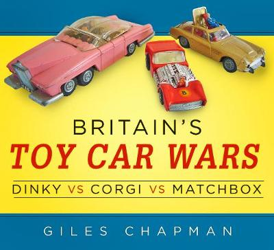 Britain's Toy Car Wars: Dinky vs Corgi vs Matchbox (Paperback)