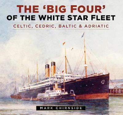 The 'Big Four' of the White Star Fleet: Celtic, Cedric, Baltic & Adriatic (Hardback)
