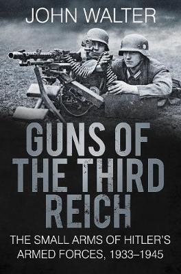 Guns of The Third Reich: The Small Arms of Hitler's Armed Forces, 1933-1945 (Paperback)