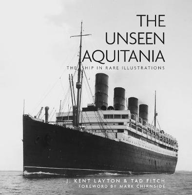 The Unseen Aquitania: The Ship in Rare Illustrations (Hardback)