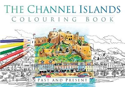 The Channel Islands Colouring Book: Past and Present (Paperback)
