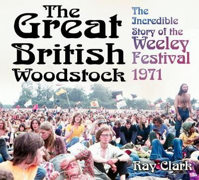 The Great British Woodstock: The Incredible Story of the Weeley Festival 1971 (Paperback)