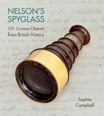 Nelson's Spyglass: 101 Curious Objects from British History (Hardback)