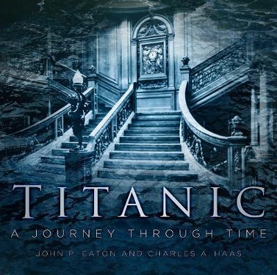 Titanic: A Journey Through Time (Hardback)