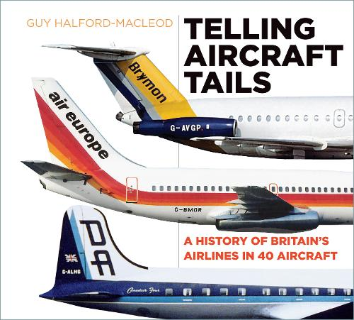 Telling Aircraft Tails: A History of Britain's Airlines in 40 Aircraft (Hardback)