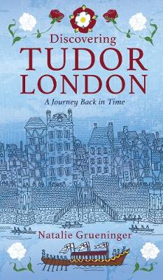 Discovering Tudor London: A Journey Back in Time (Paperback)
