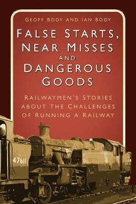 False Starts, Near Misses and Dangerous Goods: Railwaymen's Stories about the Challenges of Running a Railway (Paperback)