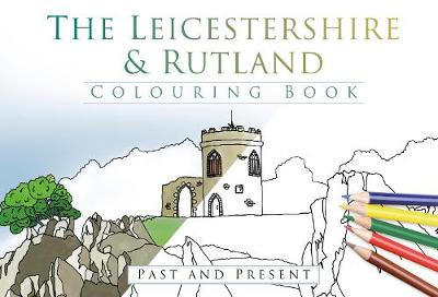 The Leicestershire & Rutland Colouring Book: Past and Present (Paperback)