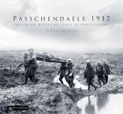 Passchendaele 1917: The Third Battle of Ypres in Photographs (Hardback)