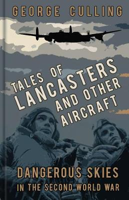 Tales of Lancasters and Other Aircraft: Dangerous Skies in the Second World War (Hardback)