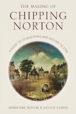 The Making of Chipping Norton: A Guide to its Buildings and History to 1750 (Paperback)