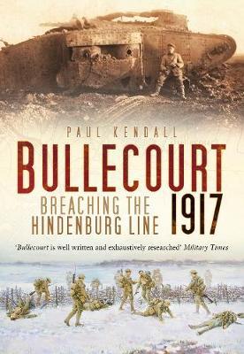 Bullecourt 1917: Breaching the Hindenburg Line (Paperback)