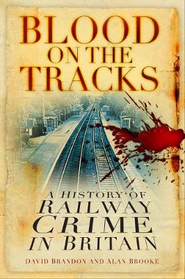 Blood on the Tracks: A History of Railway Crime in Britain (Paperback)