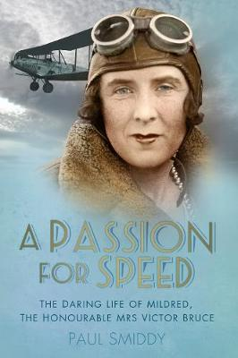 A Passion for Speed: The Daring Life of Mildred, The Honourable Mrs Victor Bruce (Paperback)