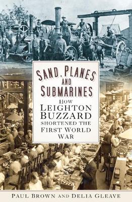 Sand, Planes and Submarines: How Leighton Buzzard shortened the First World War (Paperback)