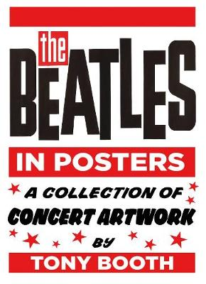 The Beatles in Posters: A Collection of Concert Artwork by Tony Booth (Hardback)