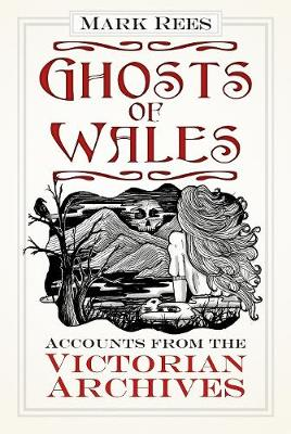 Ghosts of Wales: Accounts from the Victorian Archives (Paperback)