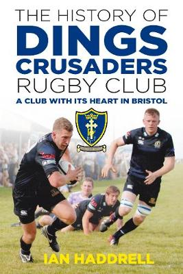 The History of Dings Crusaders Rugby Club: A Club with its Heart in Bristol (Paperback)