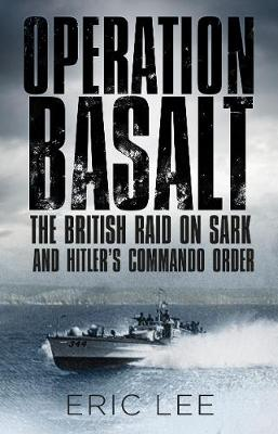 Operation Basalt: The British Raid on Sark and Hitler's Commando Order (Paperback)