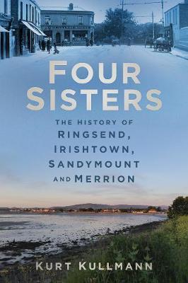 Four Sisters: The History of Ringsend, Irishtown, Sandymount and Merrion (Paperback)