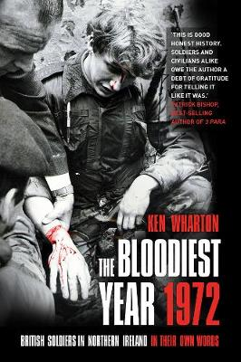 The Bloodiest Year 1972: British Soldiers in Northern Ireland, in Their Own Words (Paperback)