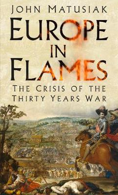 Europe in Flames: The Crisis of the Thirty Years War (Hardback)