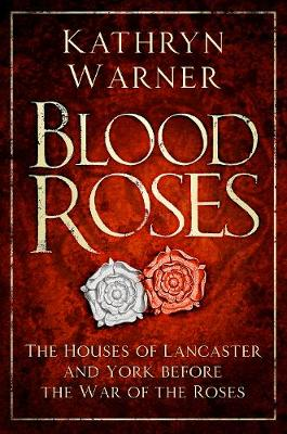 Blood Roses: The Houses of Lancaster and York before the Wars of the Roses (Hardback)
