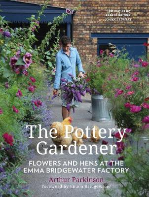 The Pottery Gardener: Flowers and Hens at the Emma Bridgewater Factory (Hardback)
