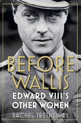 Before Wallis: Edward VIII's Other Women (Hardback)