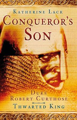 Conqueror's Son: Duke Robert Curthose, Thwarted King (Paperback)