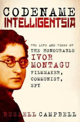 Codename Intelligentsia: The Life and Times of the Honourable Ivor Montagu, Filmmaker, Communist, Spy (Hardback)