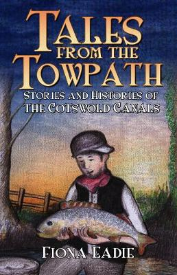 Tales from the Towpath: Stories and Histories of the Cotswold Canals (Paperback)