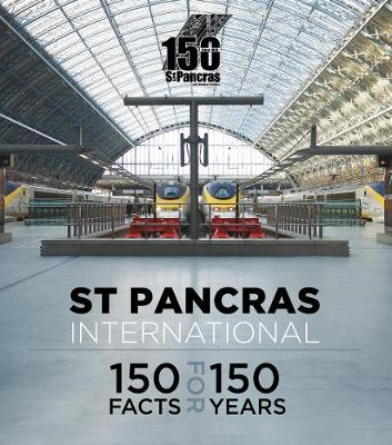 St Pancras International: 150 Facts for 150 Years (Paperback)