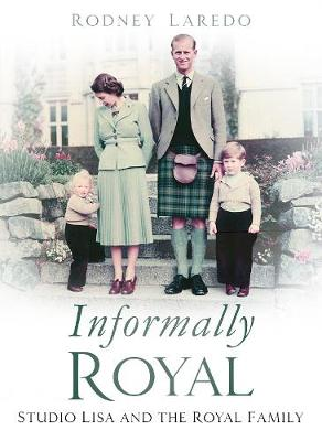 Informally Royal: Studio Lisa and the Royal Family 1936-1966 (Hardback)