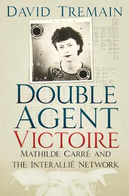 Double Agent Victoire: Mathilde Carre and the Interallie Network (Hardback)