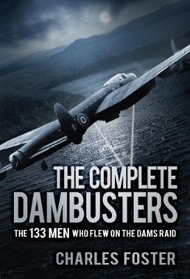 The Complete Dambusters: The 133 Men Who Flew on the Dams Raid (Paperback)
