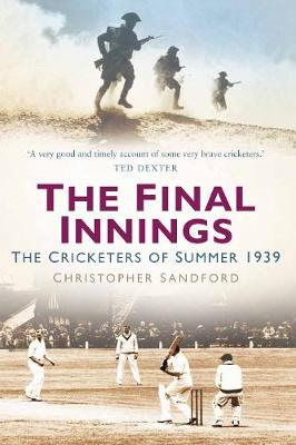 The Final Innings: The Cricketers of Summer 1939 (Hardback)