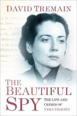 The Beautiful Spy: The Life and Crimes of Vera Eriksen (Hardback)