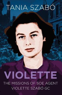 Violette: The Missions of SOE Agent Violette Szabo GC - Espionage (Paperback)