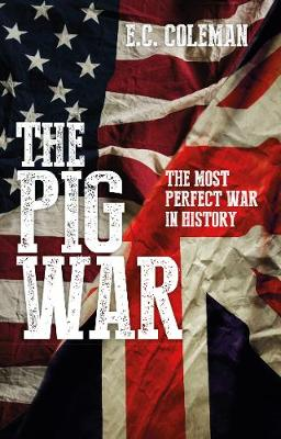 The Pig War: The Most Perfect War in History (Paperback)