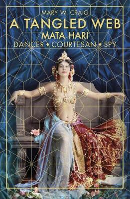 A Tangled Web: Mata Hari: Dancer, Courtesan, Spy (Paperback)