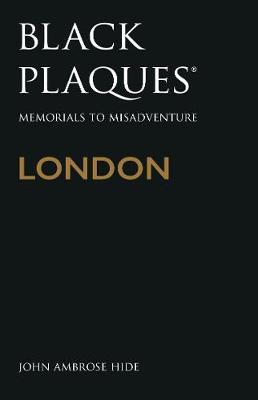Black Plaques London: Memorials to Misadventure (Paperback)