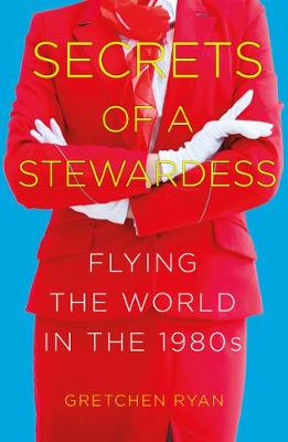 Secrets of a Stewardess: Flying the World in the 1980s (Paperback)