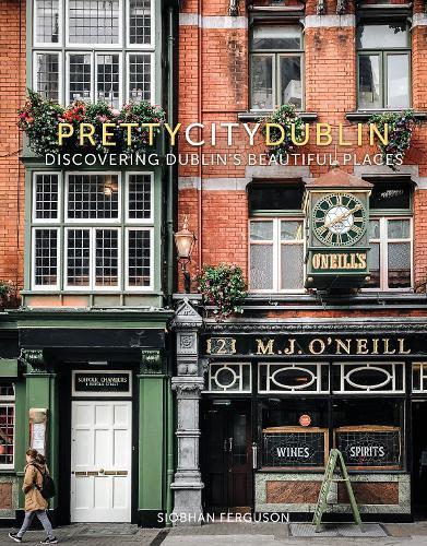 prettycitydublin: Discovering Dublin's Beautiful Places (Hardback)