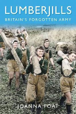 Lumberjills: Britain's Forgotten Army (Paperback)