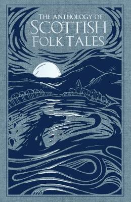 The Anthology of Scottish Folk Tales (Hardback)