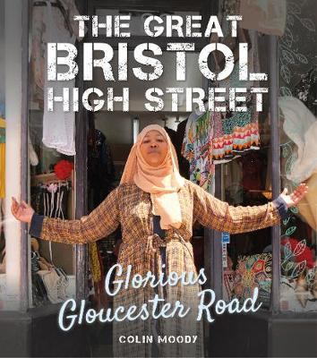 The Great Bristol High Street: Glorious Gloucester Road (Hardback)