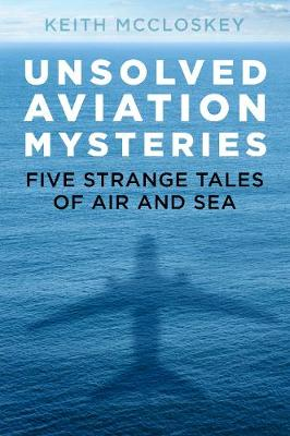 Unsolved Aviation Mysteries: Five Strange Tales of Air and Sea (Paperback)